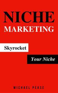 Niche Marketing: Skyrocket Your Niche