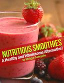 Nutritious Smoothies:  A Healthy and Wholesome Alternative!
