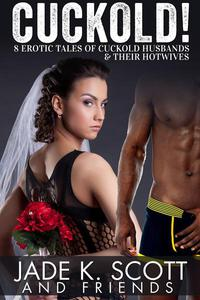 Cuckold! 8 Erotic Tales of Cuckold Husbands & Their Hotwives