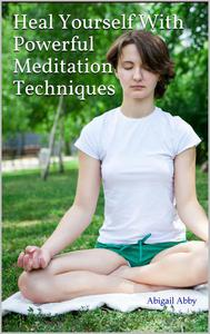 Heal Yourself With  Powerful Meditation Techniques