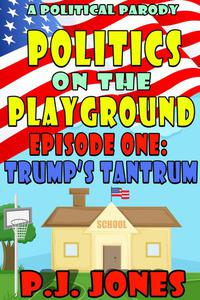 Politics on the Playground, Episode One: Trump's Tantrum