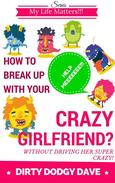 How To Break Up With Your Crazy Girlfriend? Without Driving Her Super Crazy!