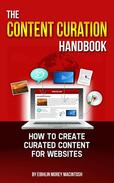 The Content Curation Handbook - How to Create Curated Content for Websites