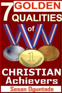 7 Golden Qualities Of Christian Achievers