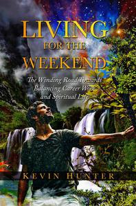 Living for the Weekend: The Winding Road Towards Balancing Career Work and Spiritual Life