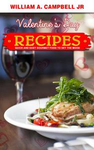 Valentine's Day Recipes: Quick and Easy Gourmet Food to set the Mood