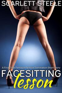 Facesitting Lesson - A First Time Femdom Female Domination Short Story