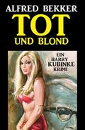 Harry Kubinke - Tot und blond: Krimi