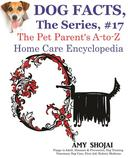 Dog Facts, The Series #17: The Pet Parent's A-to-Z Home Care Encyclopedia