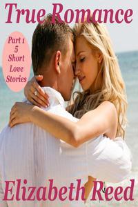 True Romance Part 1 - 5 Short Love Stories
