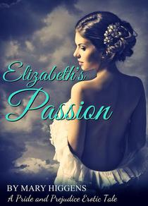 Elizabeth's Passion: A Pride and Prejudice Erotic Tale