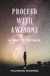 Proceed With Awesome: A Poetic Voyage