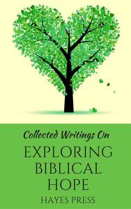 Collected Writings On ... Exploring Biblical Hope