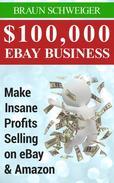 $100,000 eBay Business: Make Insane Profits Selling on eBay & Amazon