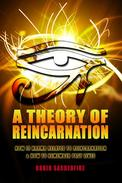 A Theory of Reincarnation: How is Karma Related to Reincarnation & How to Remember Past Lives