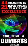 Stop  Being  a Dumbass  11 Changes in 21 Days to Live a Life of Excellence