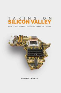 Taking on Silicon Valley: How Africa's Innovators Will Shape Its Future