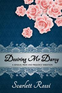 Desiring Mr Darcy: A Sensual Pride and Prejudice Variation