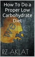 How To Do a Proper Low Carbohydrate Diet