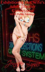 Exhibitionist Hot Wife's Adult Theater Confession:  MFM Public Ménage