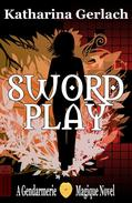 Swordplay: A Gendarmerie Magique Novel