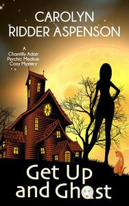 Get Up and Ghost A Chantilly Adair Psychic Medium Cozy Mystery