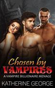 Chosen by Vampires (A Vampire Billionaire Menage)