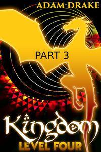 Kingdom Level Four: Part 3