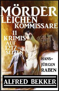 Mörder, Leichen, Kommissare - 11 Krimis auf 1217 Seiten