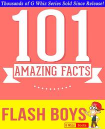 Flash Boys - 101 Amazing Facts You Didn't Know