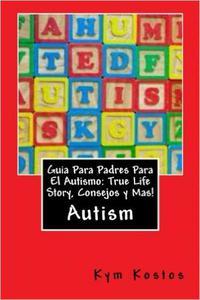 Guia Para Padres Para El Autismo: True Life Story, Consejos y Mas!