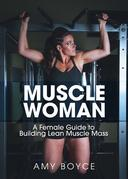 Muscle Woman: A Female Guide to Building Lean Muscle Mass
