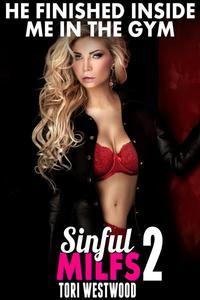 He Finished Inside Me In The Gym: Sinful MILFs 2 (Virigin Erotica Breeding Erotica MILF Erotica Cougar Erotica Age Gap Erotica)