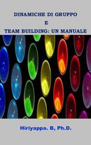 Dinamiche Di Gruppo E Team Building: Un Manuale