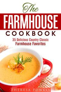 The Farmhouse Cookbook: 35 Delicious Country  Classic Farmhouse Favorites