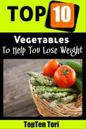 Top 10 Vegetables To Help You Lose Weight