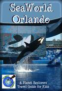 SeaWorld Orlando: A Planet Explorers Travel Guide for Kids