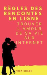 Règles des Rencontres En Ligne : Trouver L'amour de Sa Vie Sur Internet