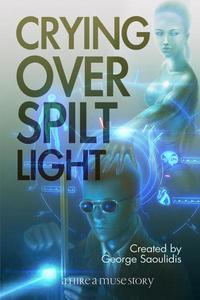 Crying Over Spilt Light