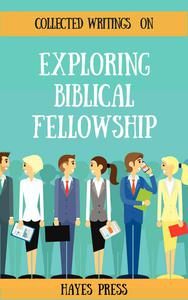 Collected Writings On ... Exploring Biblical Fellowship