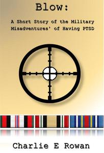 Blow: A Short Story of the Military Misadventures of Having  PTSD