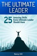 The Ultimate Leader: 25 Amazing Skills Every Ultimate Leader Should Have