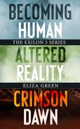 Exilon 5 Series: Becoming Human, Altered Reality, Crimson Dawn
