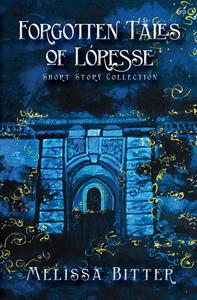 Forgotten Tales of Loresse:  Short Story Collection