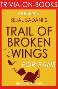 Trail of Broken Wings by Sejal Badani (Trivia-On-Books)