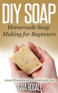 DIY Soap: Homemade Soap Making for Beginners