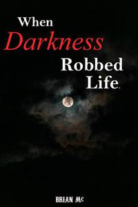 When Darkness Robbed Life