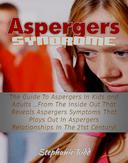 Aspergers Syndrome: The Guide To Aspergers In Kids and Adults …From The Inside Out That Reveals Aspergers Symptoms That Plays Out In Aspergers Relationships In The 21st Century!