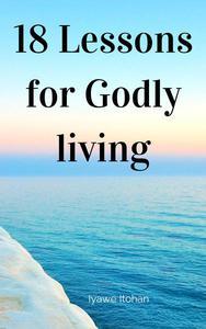 18 Lessons for Godly living