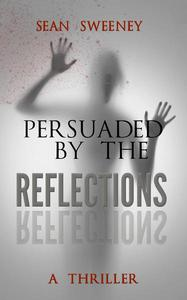 Persuaded By The Reflections: A Thriller